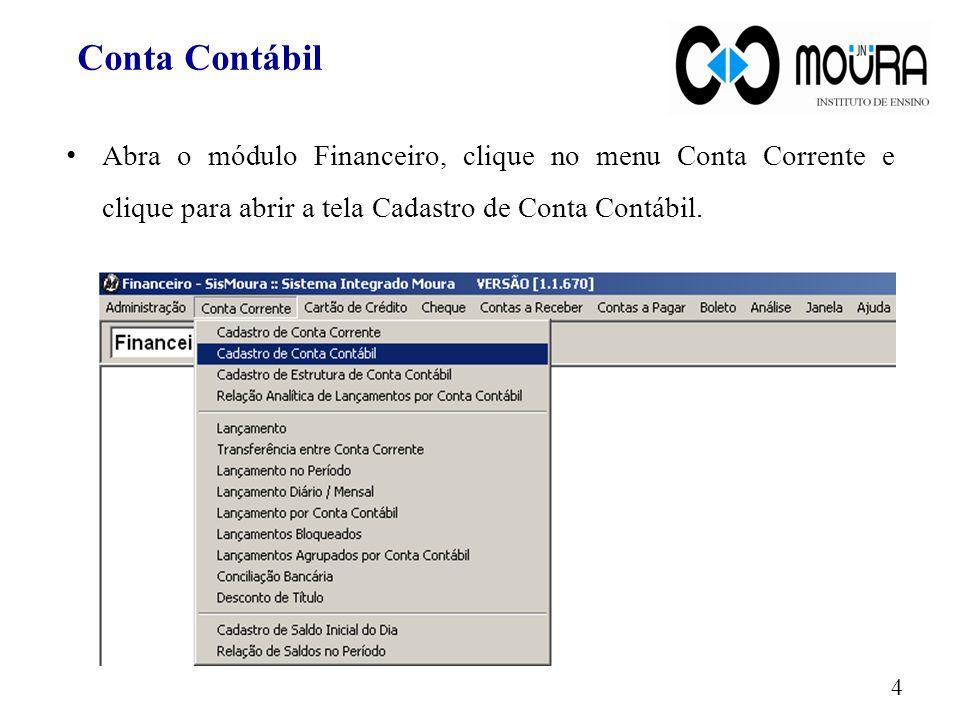 Conta Contábil Abra o módulo Financeiro, clique no menu Conta Corrente e clique para abrir a tela Cadastro de Conta Contábil.