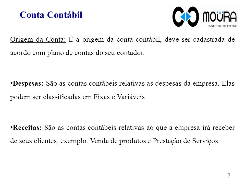 Conta Contábil Origem da Conta: É a origem da conta contábil, deve ser cadastrada de acordo com plano de contas do seu contador.