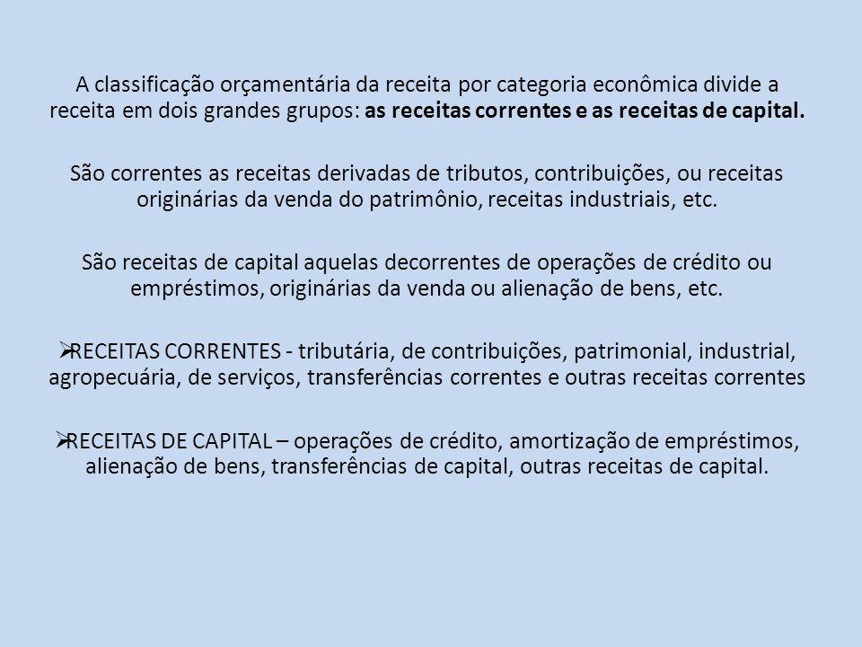 A classificação orçamentária da receita por categoria econômica divide a receita em dois grandes grupos: as receitas correntes e as receitas de capital.