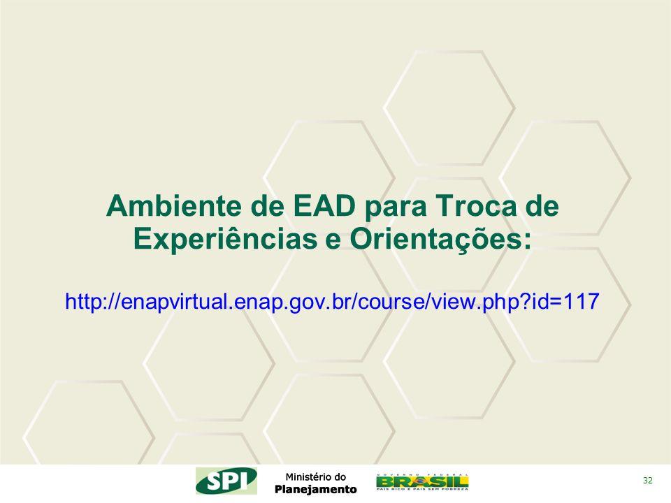 Ambiente de EAD para Troca de Experiências e Orientações: http://enapvirtual.enap.gov.br/course/view.php id=117