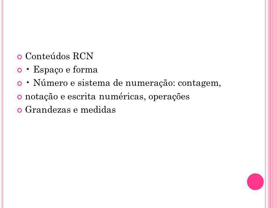 Conteúdos RCN • Espaço e forma. • Número e sistema de numeração: contagem, notação e escrita numéricas, operações.