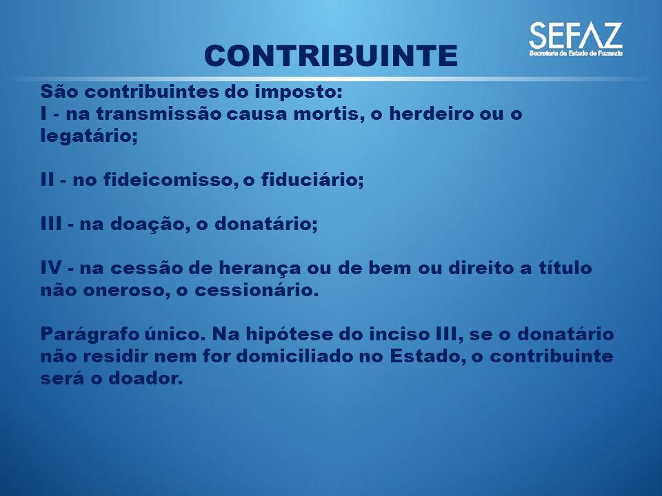 CONTRIBUINTE São contribuintes do imposto: