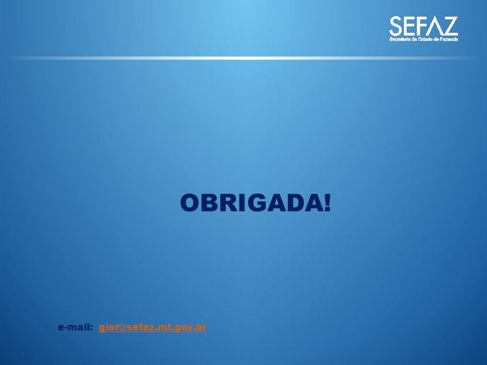 OBRIGADA! e-mail: gior@sefaz.mt.gov.br