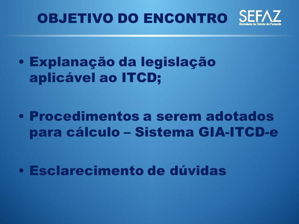 OBJETIVO DO ENCONTRO Explanação da legislação aplicável ao ITCD; Procedimentos a serem adotados para cálculo – Sistema GIA-ITCD-e.