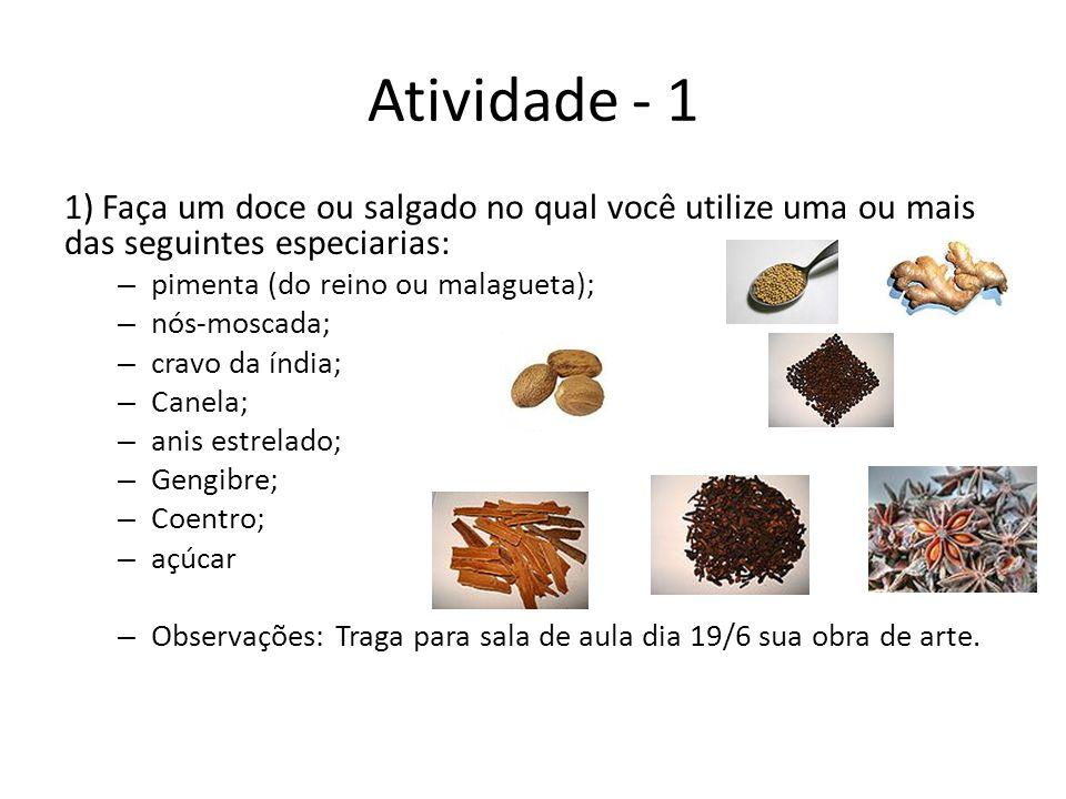 Atividade - 1 1) Faça um doce ou salgado no qual você utilize uma ou mais das seguintes especiarias: