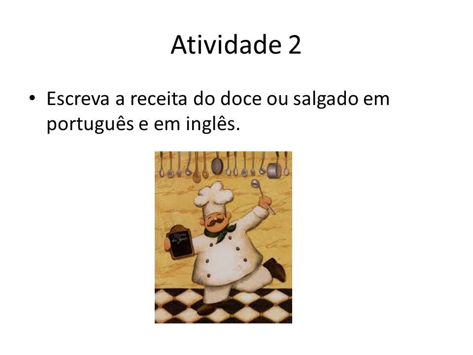 Atividade 2 Escreva a receita do doce ou salgado em português e em inglês.