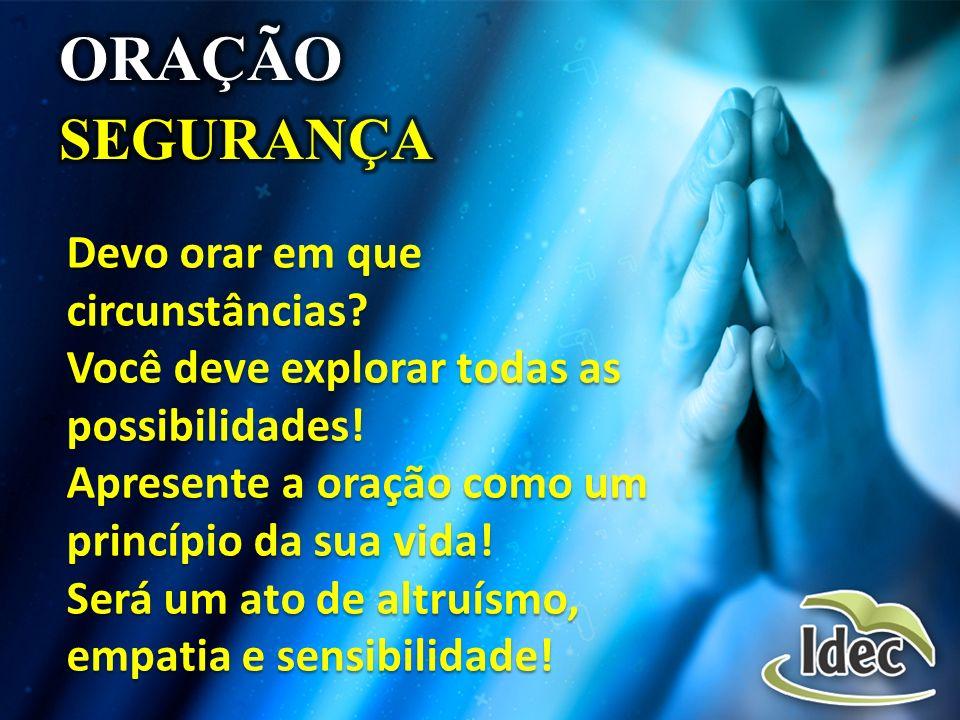 ORAÇÃO SEGURANÇA Devo orar em que circunstâncias