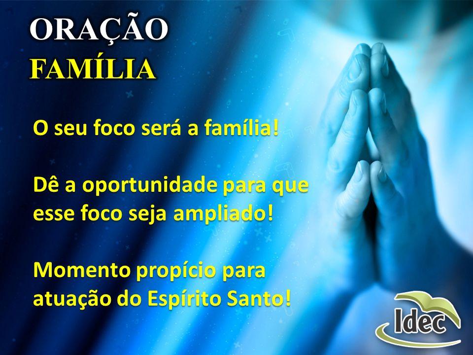 ORAÇÃO FAMÍLIA O seu foco será a família!