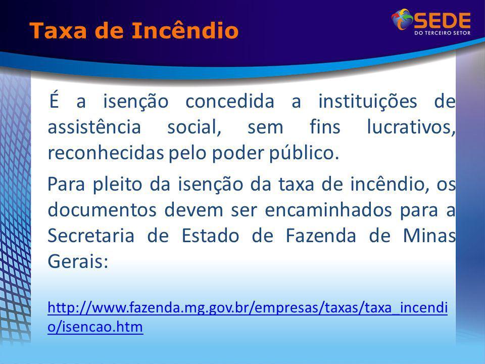 Taxa de Incêndio É a isenção concedida a instituições de assistência social, sem fins lucrativos, reconhecidas pelo poder público.