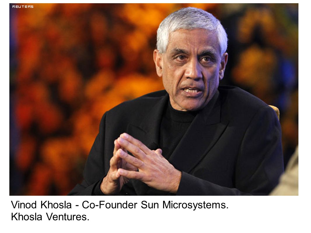 Vinod Khosla - Co-Founder Sun Microsystems.