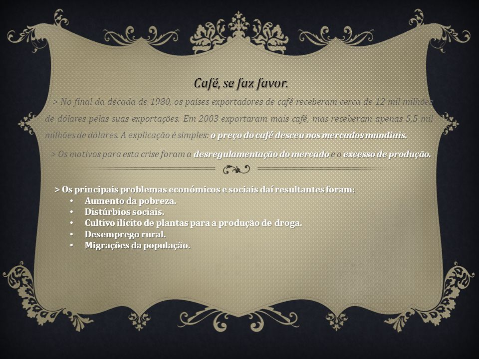 Café, se faz favor.