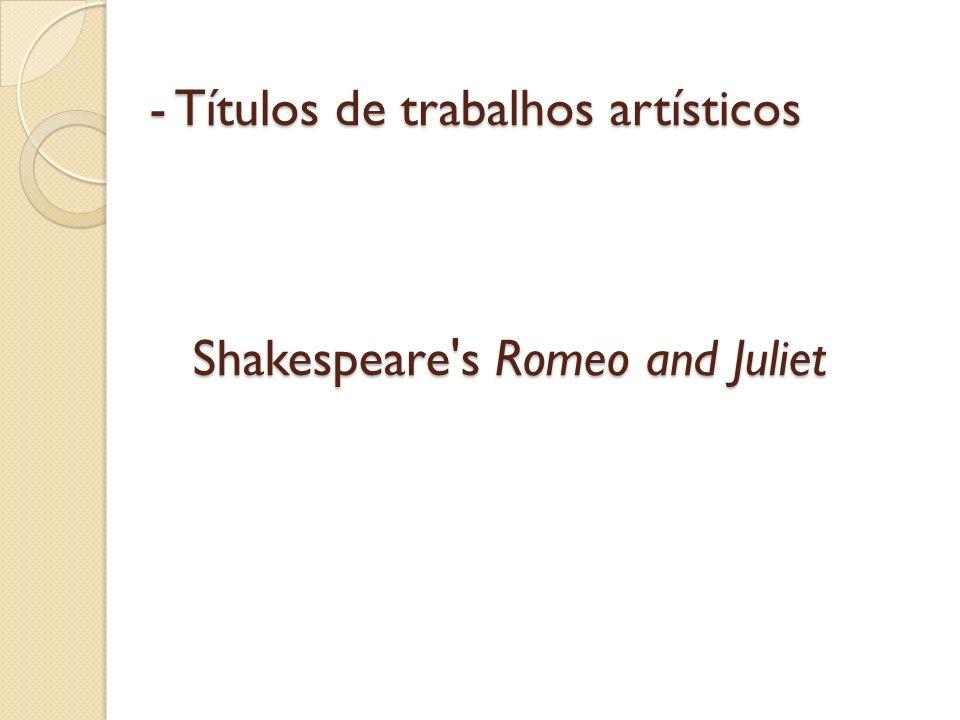 - Títulos de trabalhos artísticos Shakespeare s Romeo and Juliet