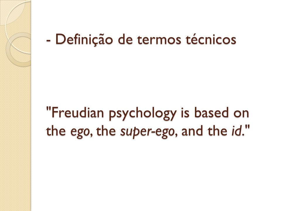 - Definição de termos técnicos Freudian psychology is based on the ego, the super-ego, and the id.