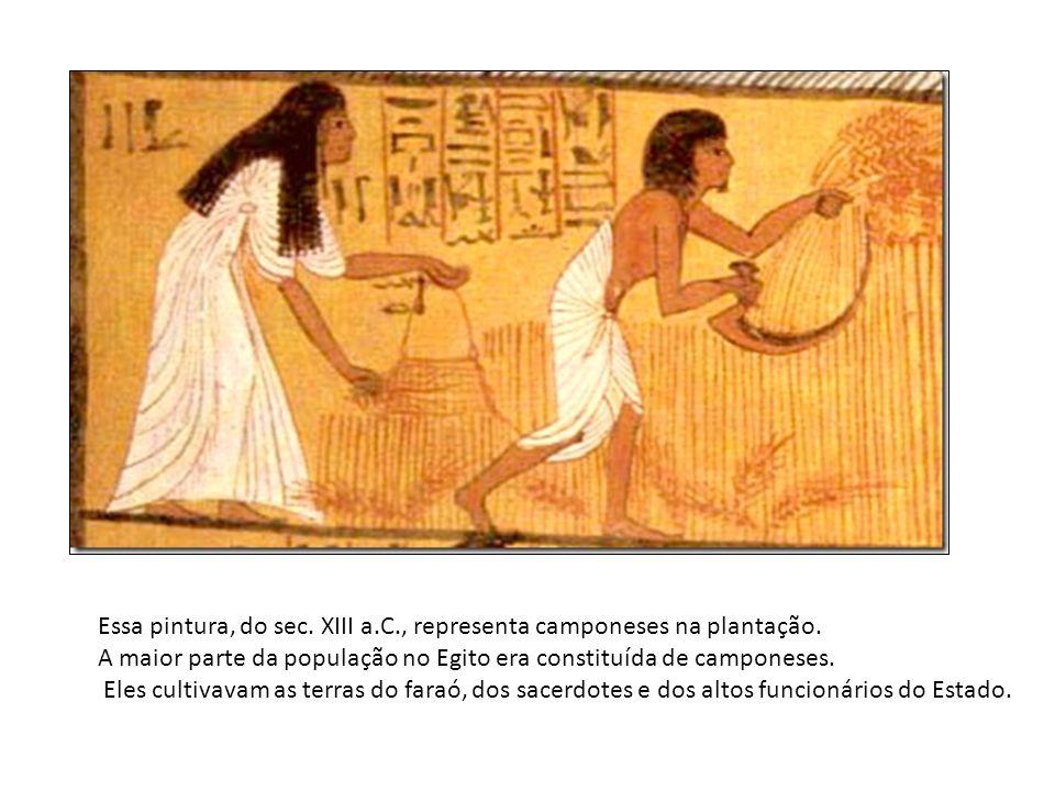 Essa pintura, do sec. XIII a.C., representa camponeses na plantação.