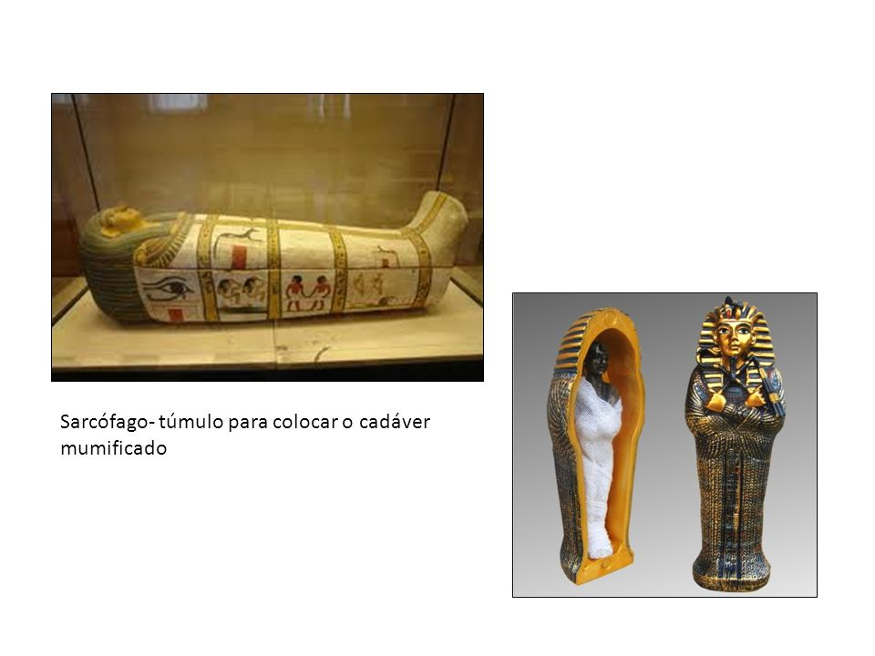 Sarcófago- túmulo para colocar o cadáver mumificado