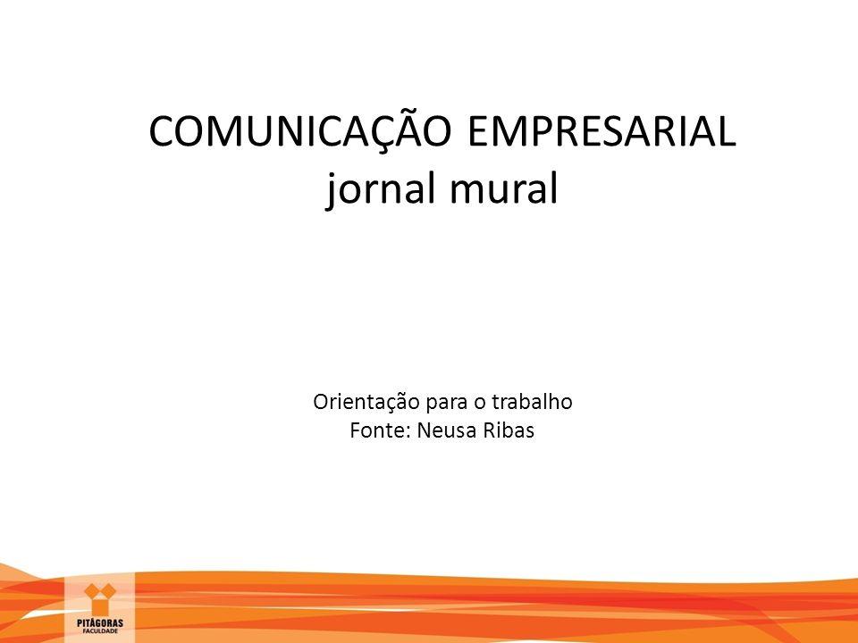 COMUNICAÇÃO EMPRESARIAL jornal mural Orientação para o trabalho Fonte: Neusa Ribas