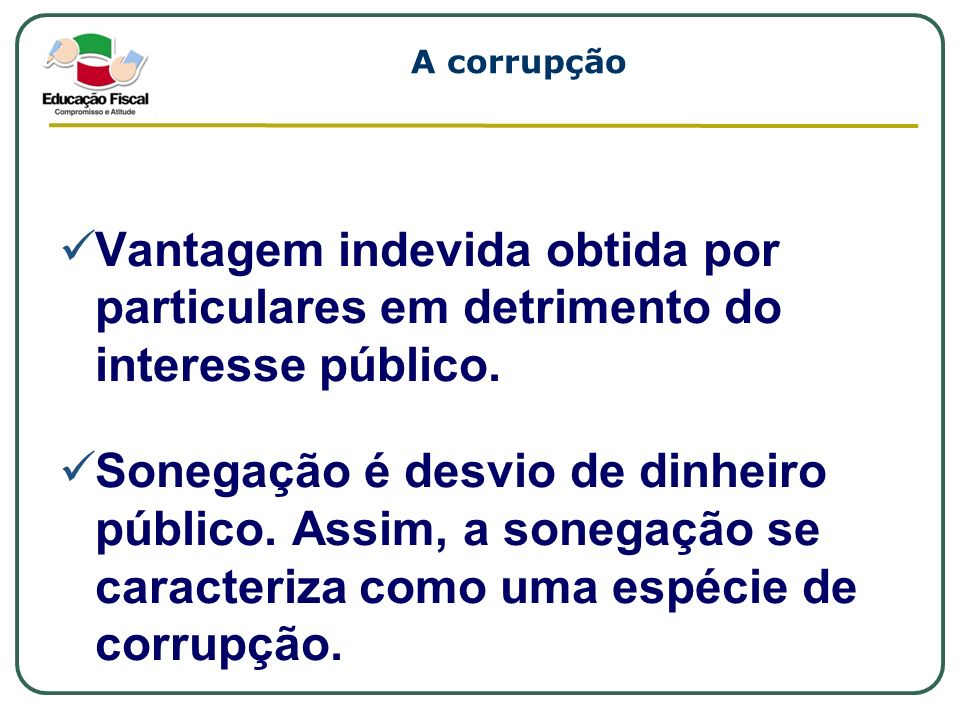 A corrupção Vantagem indevida obtida por particulares em detrimento do interesse público.
