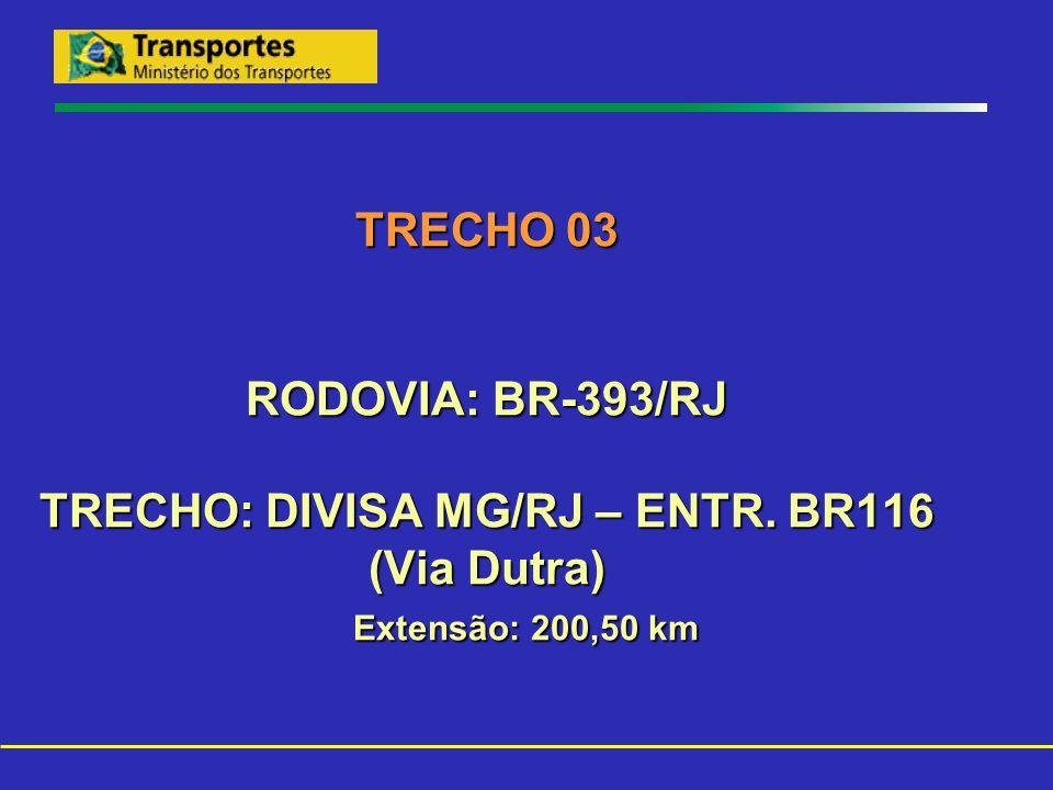 TRECHO 03 RODOVIA: BR-393/RJ TRECHO: DIVISA MG/RJ – ENTR
