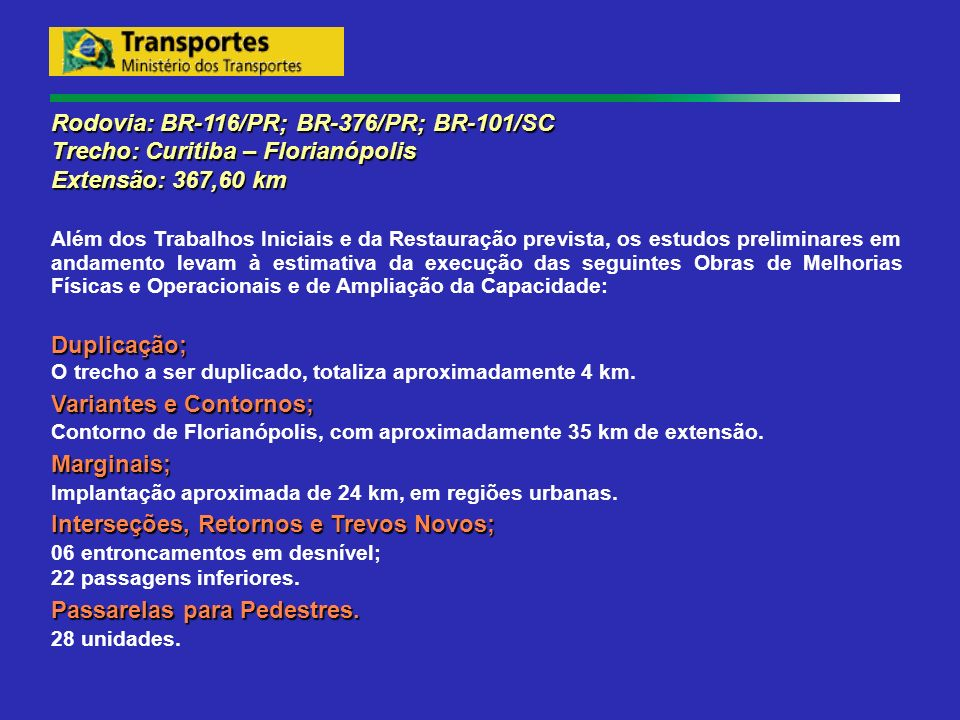 Rodovia: BR-116/PR; BR-376/PR; BR-101/SC