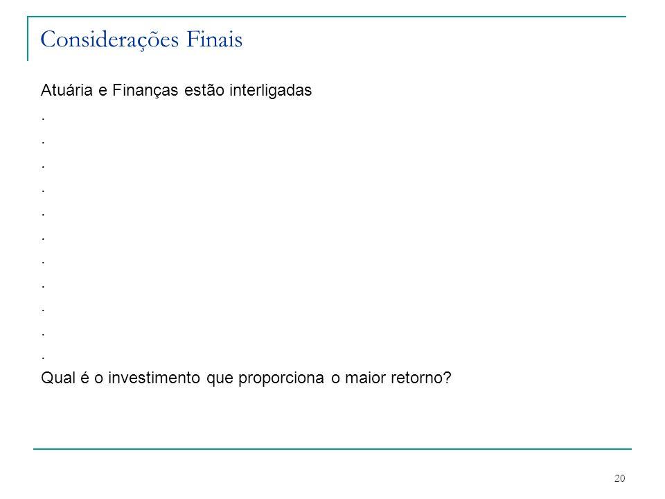 Considerações Finais Atuária e Finanças estão interligadas .