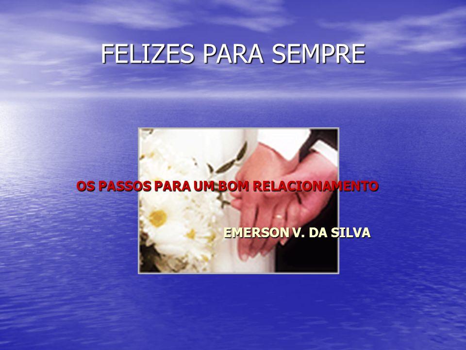 OS PASSOS PARA UM BOM RELACIONAMENTO EMERSON V. DA SILVA
