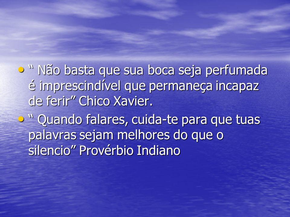 Não basta que sua boca seja perfumada é imprescindível que permaneça incapaz de ferir Chico Xavier.