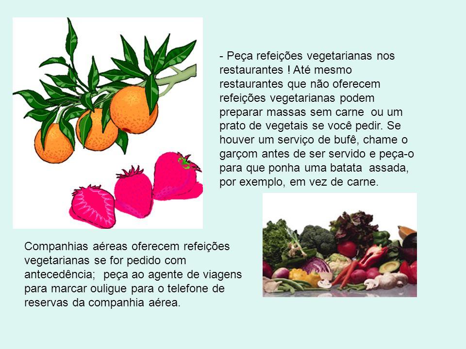 - Peça refeições vegetarianas nos restaurantes
