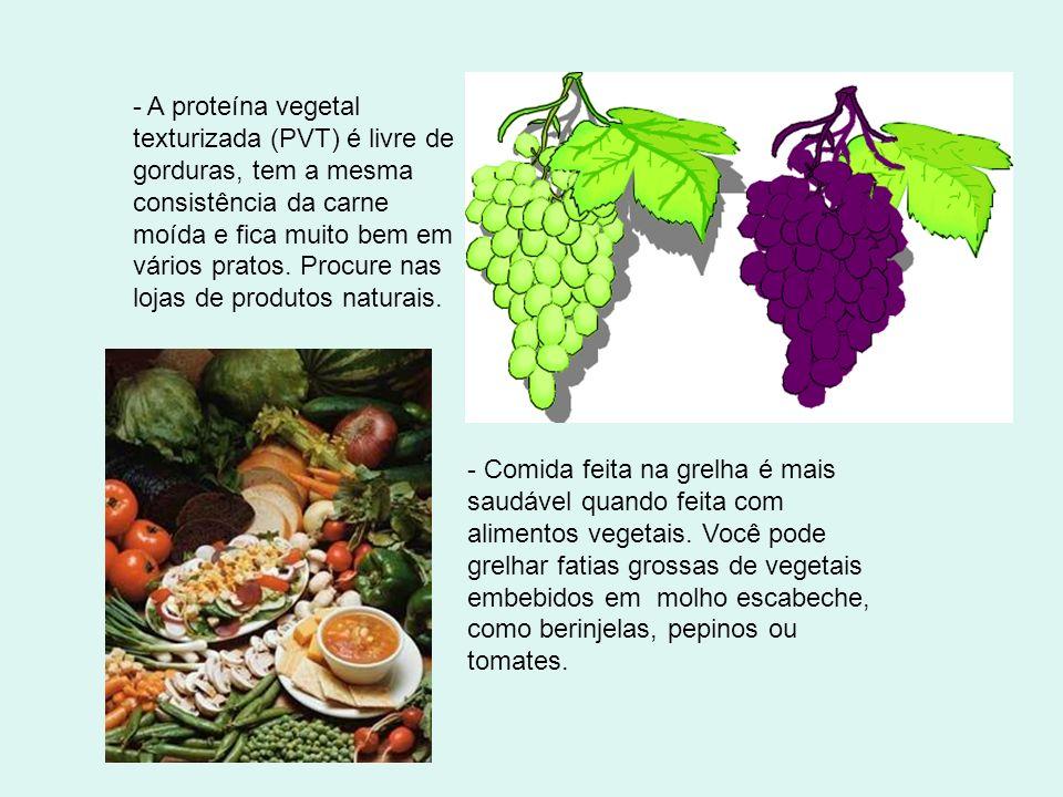 - A proteína vegetal texturizada (PVT) é livre de gorduras, tem a mesma consistência da carne moída e fica muito bem em vários pratos. Procure nas lojas de produtos naturais.