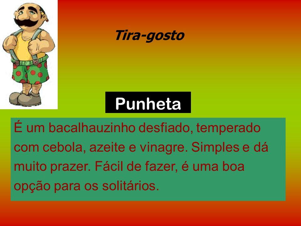 Punheta Tira-gosto É um bacalhauzinho desfiado, temperado