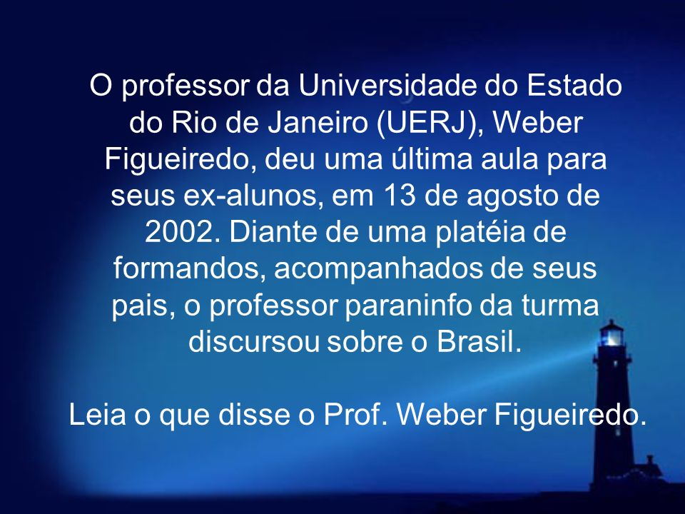 Leia o que disse o Prof. Weber Figueiredo.