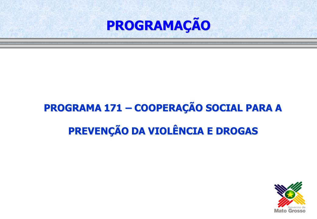 PROGRAMAÇÃO PROGRAMA 171 – COOPERAÇÃO SOCIAL PARA A PREVENÇÃO DA VIOLÊNCIA E DROGAS