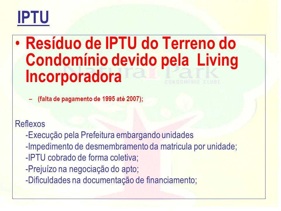 IPTUResíduo de IPTU do Terreno do Condomínio devido pela Living Incorporadora. (falta de pagamento de 1995 até 2007);