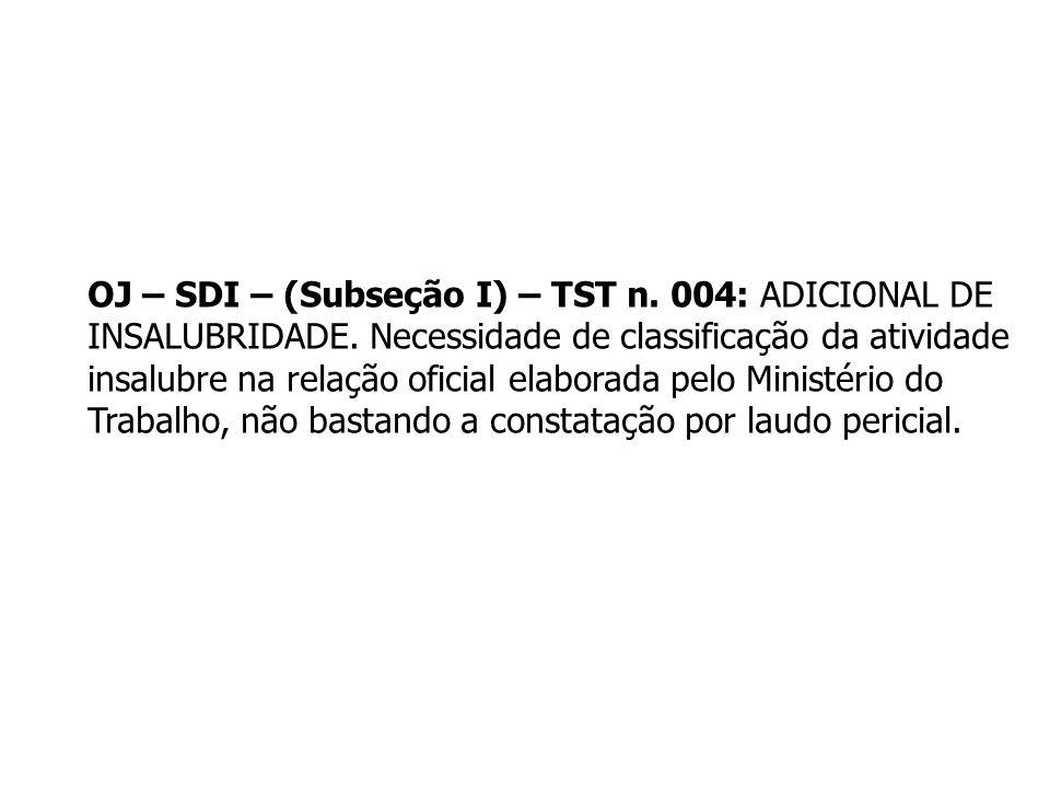 OJ – SDI – (Subseção I) – TST n. 004: ADICIONAL DE
