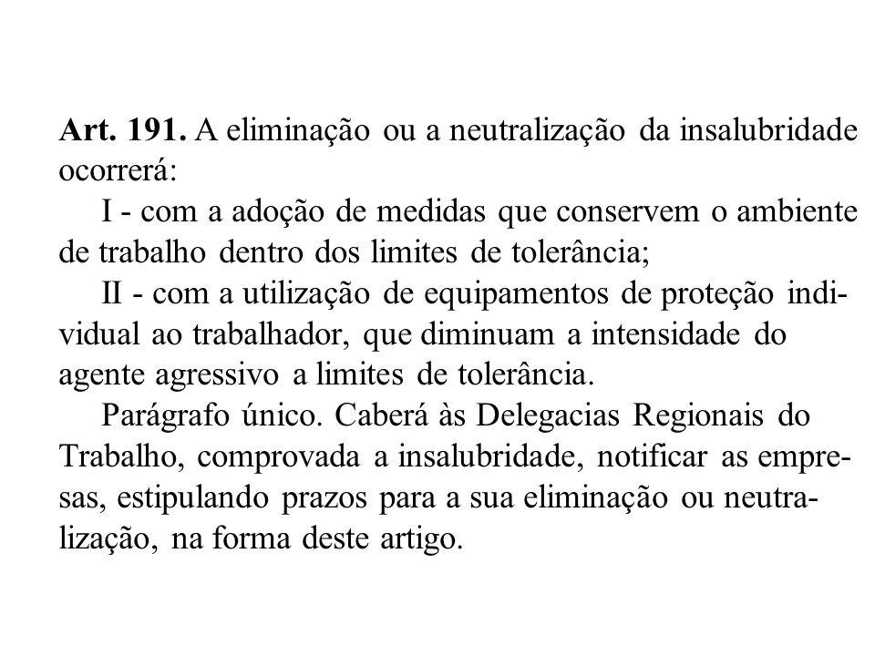 Art. 191. A eliminação ou a neutralização da insalubridade