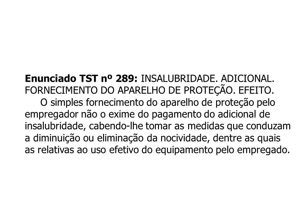 Enunciado TST nº 289: INSALUBRIDADE. ADICIONAL.