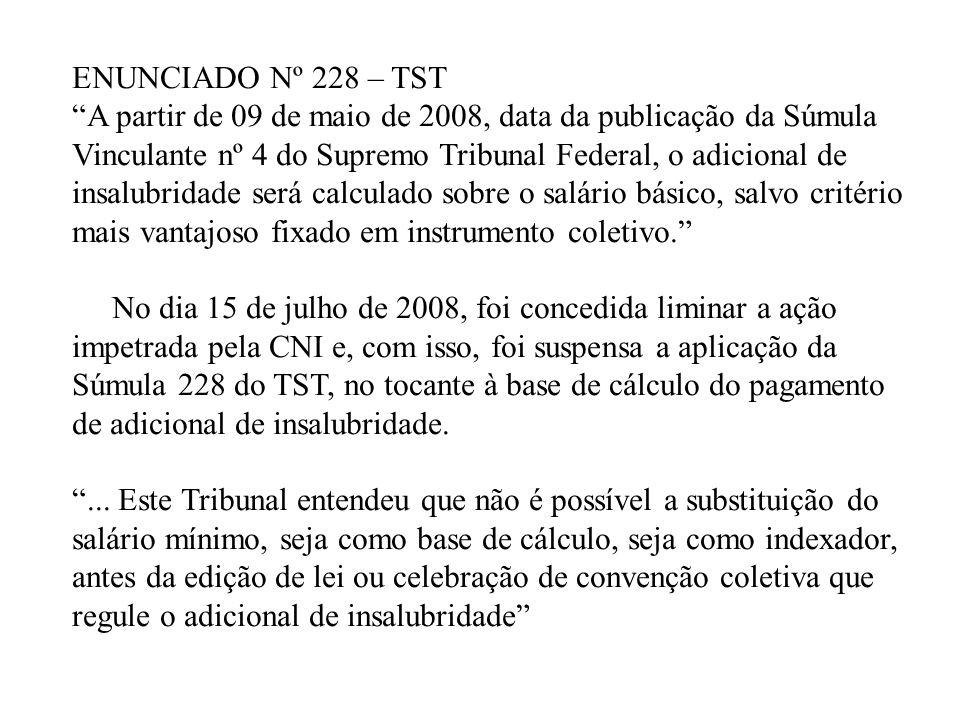 ENUNCIADO Nº 228 – TST A partir de 09 de maio de 2008, data da publicação da Súmula. Vinculante nº 4 do Supremo Tribunal Federal, o adicional de.
