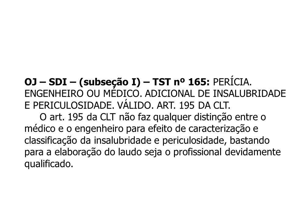OJ – SDI – (subseção I) – TST nº 165: PERÍCIA.
