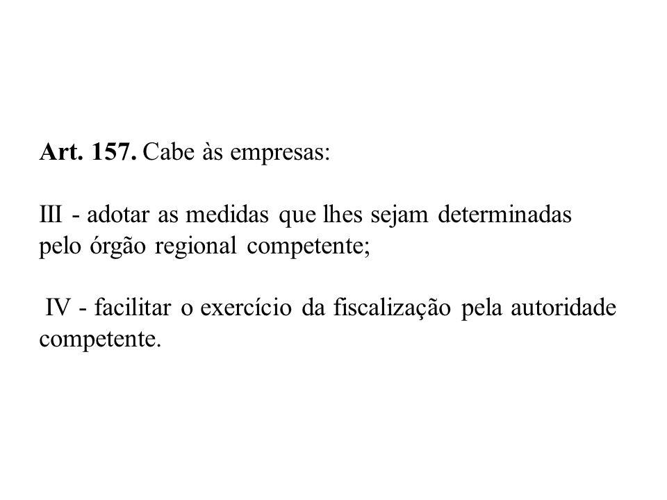Art. 157. Cabe às empresas: III - adotar as medidas que lhes sejam determinadas. pelo órgão regional competente;
