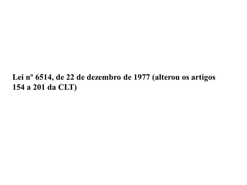 Lei nº 6514, de 22 de dezembro de 1977 (alterou os artigos