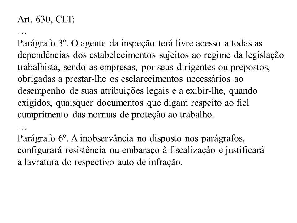 Art. 630, CLT: … Parágrafo 3º. O agente da inspeção terá livre acesso a todas as.