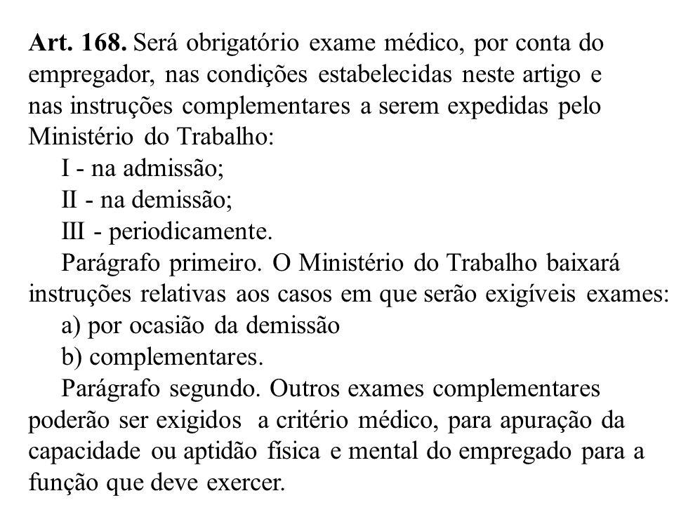Art. 168. Será obrigatório exame médico, por conta do