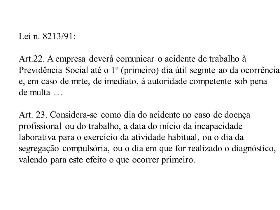 Lei n. 8213/91: Art.22. A empresa deverá comunicar o acidente de trabalho à.