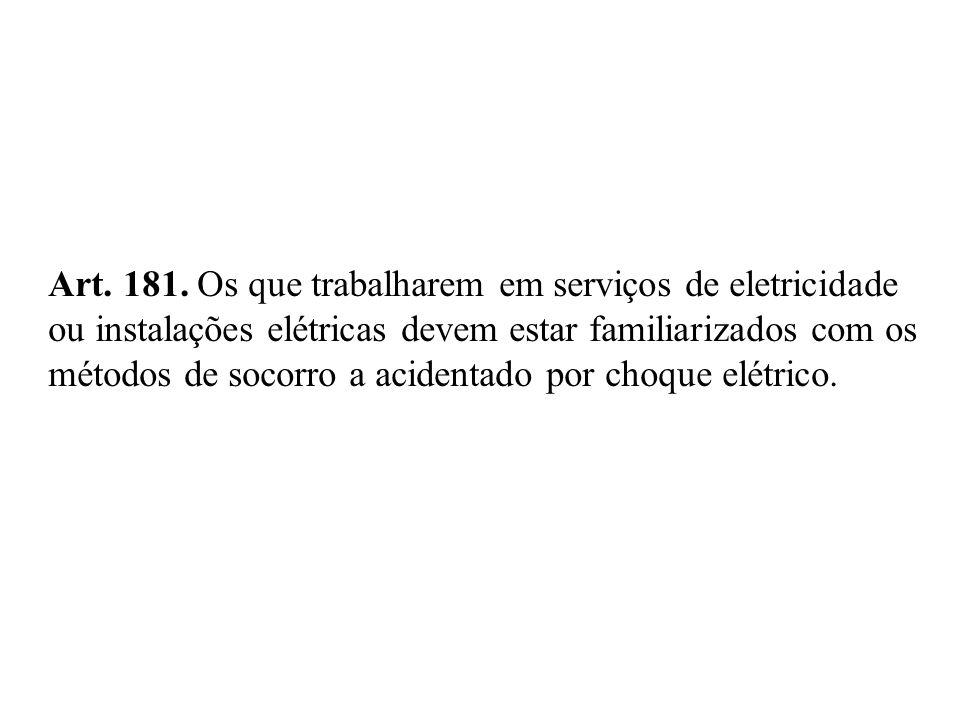 Art. 181. Os que trabalharem em serviços de eletricidade