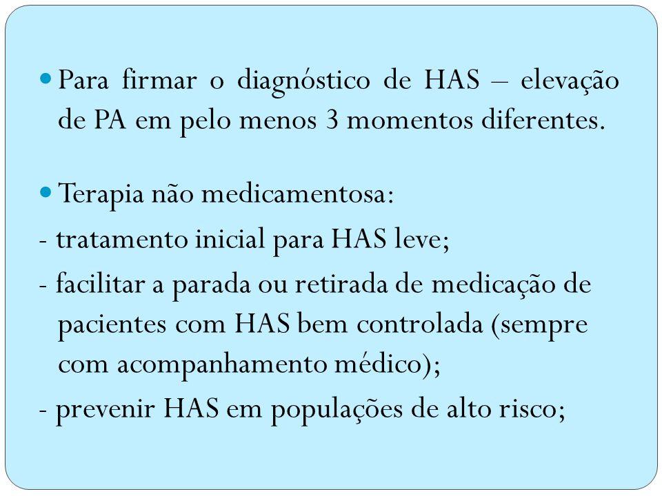 Para firmar o diagnóstico de HAS – elevação de PA em pelo menos 3 momentos diferentes.
