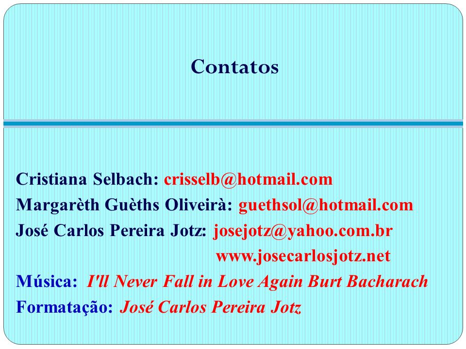 Contatos Cristiana Selbach: crisselb@hotmail.com