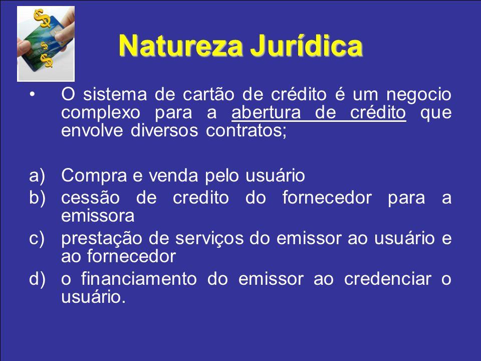 Natureza Jurídica O sistema de cartão de crédito é um negocio complexo para a abertura de crédito que envolve diversos contratos;