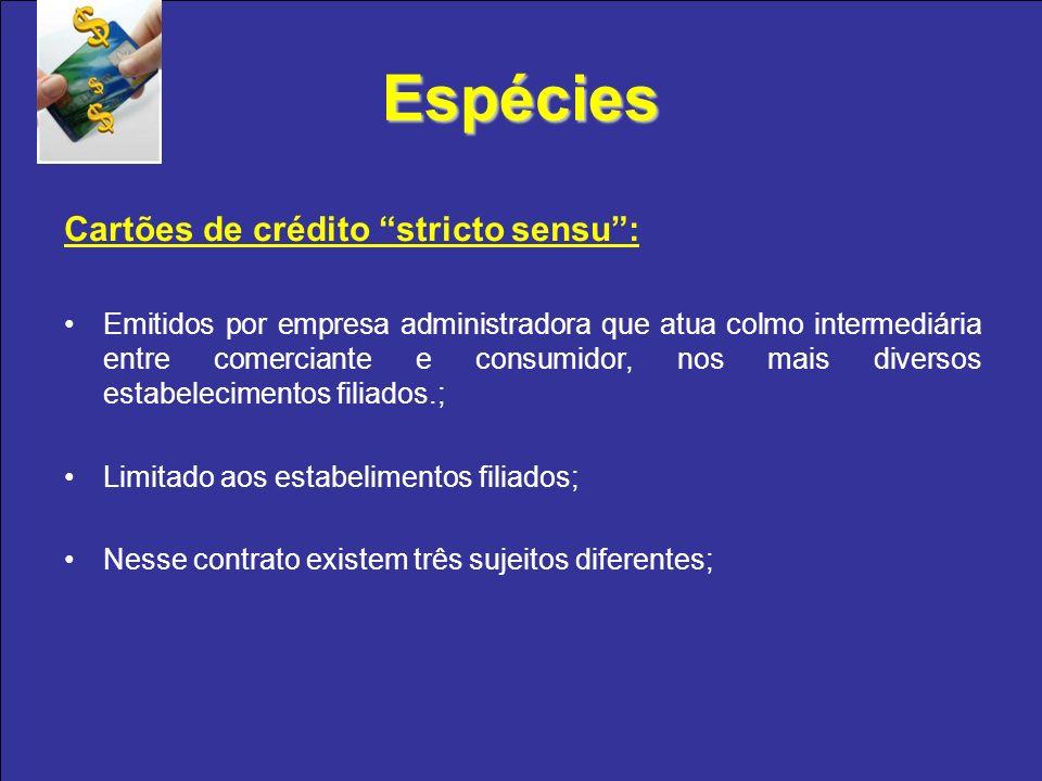 Espécies Cartões de crédito stricto sensu :