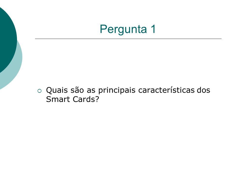 Pergunta 1 Quais são as principais características dos Smart Cards