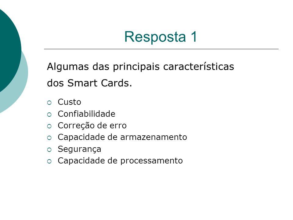 Resposta 1 Algumas das principais características dos Smart Cards.