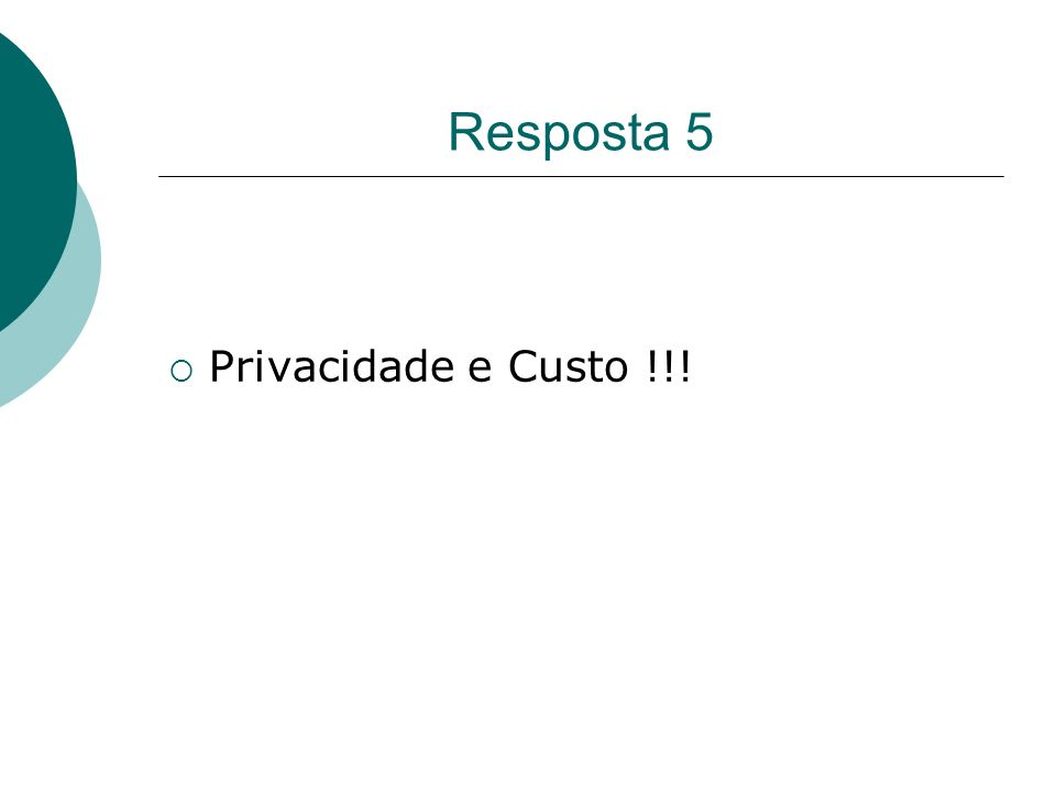 Resposta 5 Privacidade e Custo !!!